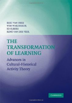 The Transformation of Learning: Advances in Cultural-Historical Activity Theory by Bert van Oers. $27.81. 418 pages. Publisher: Cambridge University Press; 1 edition (March 3, 2008)