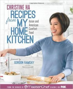 Recipes from My Home Kitchen: Asian and American Comfort Food from the Winner of MasterChef Season 3 on FOX(TM): Christine Ha: 8601406704961: Amazon.com: Books