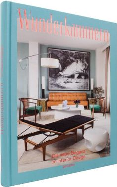 The Chamber of Curiosity: Apartment Design and the New Elegance R. Klanten, S. Borges, S. Design Shop, Futuristisches Design, House Design, Book Design, Designer Couch, Modern Apartment Design, Apartment Layout, Coffee Table Books, Best Interior