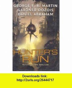 Hunters Run  Survival Is the Only Law George R.R. Martin, Gardner Dozois, Daniel Abraham ,   ,  , ASIN: B00395L9QM , tutorials , pdf , ebook , torrent , downloads , rapidshare , filesonic , hotfile , megaupload , fileserve