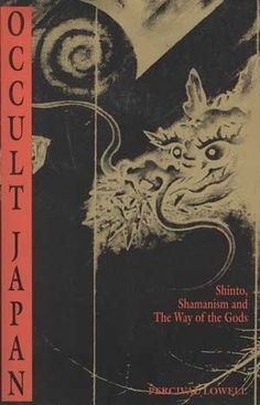 Occult Japan: Shinto, Shamanism and the Way of the Gods, Percival Lowell
