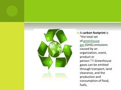 """Acarbon footprintis """"the total set ofgreenhouse gas(GHG) emissions caused by an organization, event, product or person..."""