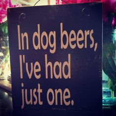 In dog beers I've had just one snarky sign from by AnniesBarn