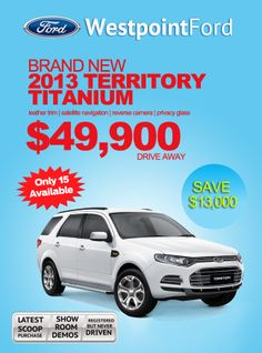 2013 Territory Titanium $49,900 Save $13,000. Only 15 available!     Save $13,000. Only 15 Available. Ford Specials, Privacy Glass, Special Deals