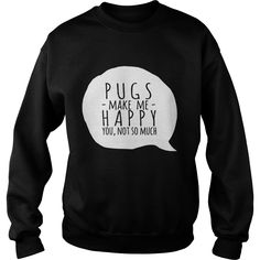 PUGS make me happy You not so much. Check out the shirt at sunfrog.com #pug #pugs