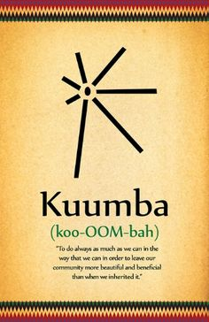 Kuumba: Creativity To do always as much as we can, in the way we can, in order to leave our community more beautiful and beneficial than we inherited it. The Words, Cool Words, Id Digital, Kwanzaa Principles, African Words, Happy Kwanzaa, Mudras, Spiritus, Meditation