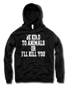Be Kind To Animals Or I'll Kill You UNISEX Hoodie By The T-Shirt Whore