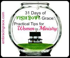 Introducing 31 Days of Fishbowl Grace: Practical Tips for Women in Ministry - Embracing Grace