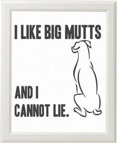 I Like Big Mutts and I Cannot Lie Print