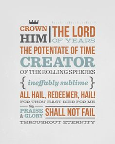 Crown Him - Taken from the last verse of 'Crown Him With Many Crowns' - Words by Matthew Bridges, 1800-1894, and Godfrey Thring, 1823-1903.