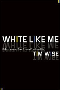 White Like Me: Reflections on Race from a Privileged Son / Edition 3 by Tim Wise | 9781593764258 | Paperback | Barnes & Noble