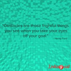 """Obstacles are those frightful things you see when you take your eyes off your goal. Reaching Goals, Goal Quotes, Henry Ford, You Take, Life Goals, Eyes, Achieving Goals, Purpose Quotes, Human Eye"