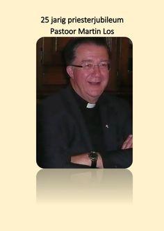 Miniglossy over Pastoor Martin Los  Een miniglossy over Martin Los   Onze pastoor Martin Los viert zijn 25-jarig priesterjubileum. Hij is al die jaren priester in onze parochie geweest. Eerst in de Onze Lieve Vrouw ten Hemelopneming-parochie. Daarna, vanaf  2000, ook in de  H. Willibrordparochie. En vanaf 2004 in de nieuwe parochie Licht van Christus waarin beide parochies zijn opgegaan. Iemand die zo lang in ons midden is, zichtbaar in een openbare functie, is voor de meeste parochianen…