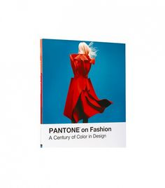 Pantone on Fashion: A Century of Color in Design by Leatrice Eiseman and E.P. Cutler