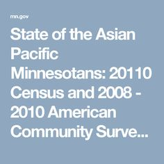 State of the Asian Pacific Minnesotans: 20110 Census and 2008 - 2010 American Community Survey Report, April 2012