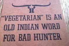 Vegetarian is an old Indian word for bad hunter. Native American Humor, Native Humor, Words For Bad, Indian Quotes, Sarcastic Humor, Sarcasm, Just For Laughs, Funny Faces, The Funny