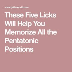 These Five Licks Will Help You Memorize All the Pentatonic Positions