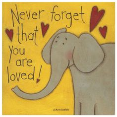 Never Forget You Are Loved - Elephant Wall Art Elephant Quotes, Elephant Wall Art, Elephant Love, Cartoon Elephant, Love Wall Art, Love Art, Elephants Never Forget, Love Posters, Kids Poster