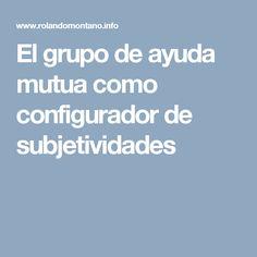 El grupo de ayuda mutua como configurador de subjetividades