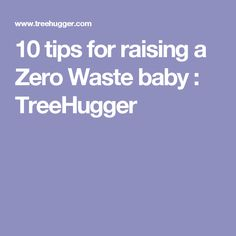 10 tips for raising a Zero Waste baby : TreeHugger