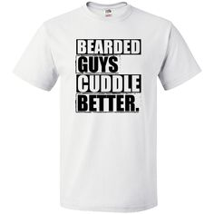 Everybody knows bearded guys cuddle better. Make just that statement with any of these T-Shirts.  www.inktastic.com