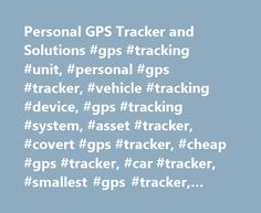 Personal GPS Tracker and Solutions #gps #tracking #unit, #personal #gps #tracker, #vehicle #tracking #device, #gps #tracking #system, #asset #tracker, #covert #gps #tracker, #cheap #gps #tracker, #car #tracker, #smallest #gps #tracker, #best #gps #tracker http://corpus-christi.remmont.com/personal-gps-tracker-and-solutions-gps-tracking-unit-personal-gps-tracker-vehicle-tracking-device-gps-tracking-system-asset-tracker-covert-gps-tracker-cheap-gps-tracker-car/  # Personal GPS Tracking The new…