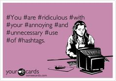 Unnecessary use of hashtags!  #thisisnttwitter #stopit #annoying