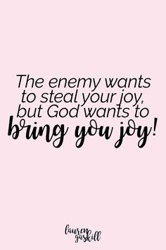 The enemy wants to steal your joy, but God wants to bring you #joy!