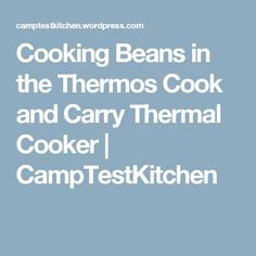 Cooking Beans in the Thermos Cook and Carry Thermal Cooker | CampTestKitchen