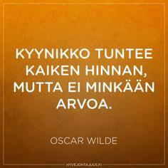 Kyynikko tuntee kaiken hinnan, mutta ei minkään arvoa. — Oscar Wilde