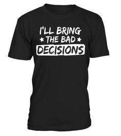 """# I'll Bring The Bad Decisions Drinking T-Shirt .  Special Offer, not available in shops      Comes in a variety of styles and colours      Buy yours now before it is too late!      Secured payment via Visa / Mastercard / Amex / PayPal      How to place an order            Choose the model from the drop-down menu      Click on """"Buy it now""""      Choose the size and the quantity      Add your delivery address and bank details      And that's it!      Tags: This drinking tee shirt is designed…"""