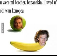 Bananakin! -----I have no idea why I'm pinning this. Maybe it's because I'm so bored I think it's hilarious.
