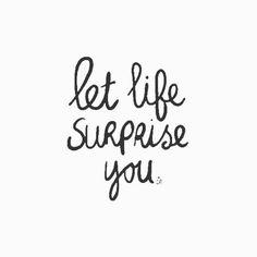 Let Life Surprise You