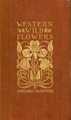 'Field book of western wild flowers' by Margaret Armstrong in collaboration with J.J. Thornber. G.P. Putnam's Sons; London, New York, 1915