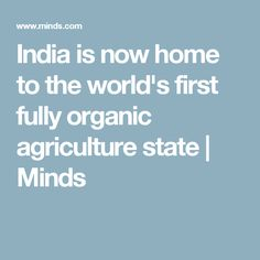India is now home to the world's first fully organic agriculture state | Minds