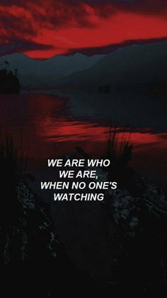 Wallpaper Backgrounds Aesthetic - We are who we are,when no one's watching. Quote Backgrounds, Wallpaper Quotes, Wallpaper Backgrounds, Quotes For Background, Deep Wallpaper, Poetry Wallpaper, Watch Wallpaper, Trendy Wallpaper, Dark Backgrounds