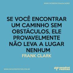 Se você encontrar um caminho sem obstáculos, ele provavelmente não leva a lugar nenhum - Frank Clark  http://www.encadreeposters.com.br/