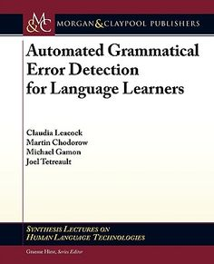 Automated grammatical error detection for language learners / Claudia Leacock, [et al...] - [San Rafael (California)] : Morgan & Claypool, cop. 2010