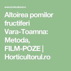 Altoirea pomilor fructiferi Vara-Toamna: Metoda, FILM-POZE | Horticultorul.ro