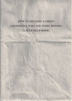 How to become a ghost and forget who you were before: a self-help book