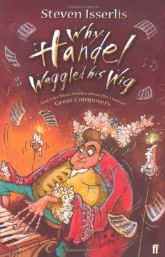 Why Handel Waggled His Wig by Steven Isserlis,http://www.amazon.com/dp/0571224784/ref=cm_sw_r_pi_dp_rpUYsb00MZP99QQY