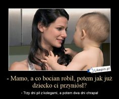 Mamo, a co bocian robił, potem jak już dziecko ci przyniósł… Best Memes, Funny Memes, Jokes, Mother And Child, Awkward, Motto, Lol, Entertaining, Dance