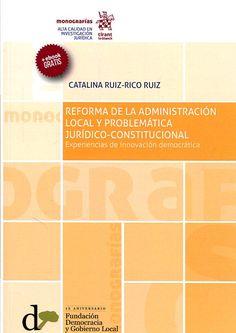 Reforma de la Administración local y problemática jurídico-constitucional : experiencias de innovación democrática / Catalina Ruiz-Rico Ruiz. - 2017