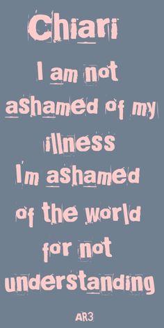Chiari-I am not ashamed of my illness. I'm ashamed of the world for not understanding...