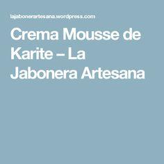 Crema Mousse de Karite – La Jabonera Artesana
