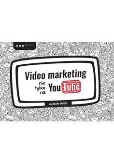 """Video marketing nie tylko na YouTube / Magdalena Daniłoś  Książka """"Video marketing nie tylko na YouTube"""" czyli jak za pomocą krótkiego materiału opowiedzieć historię marki w sposób, który porwie odbiorcę i sprawi, że będzie on chciał podzielić się nią ze znajomymi."""