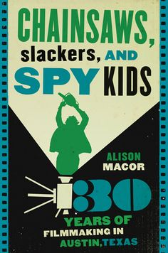 "Chainsaws, Slackers, and Spy Kids: 30 Years of Filmmaking in Austin, Texas, by Alison Macor (2010). ""Austin struggles to balance the growth and expansion of its film community with an ongoing commitment to nurture the next generation of independent filmmakers. [This book] chronicles the evolution of this struggle by re-creating Austin's colorful movie history."" (Back Cover)"