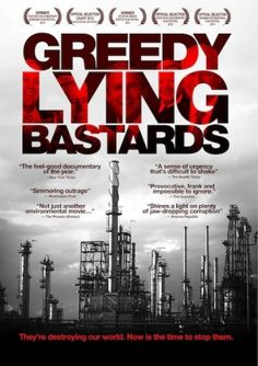 Greedy Lying Bastards - disinformation - Pre-order DVD  GREEDY LYING BASTARDS investigates the reason behind stalled efforts to tackle climate change despite consensus in the scientific community that it is not only a reality but also a growing problem that is placing us on the brink of disaster.