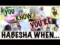 You Know You're Habesha When... - YouTube