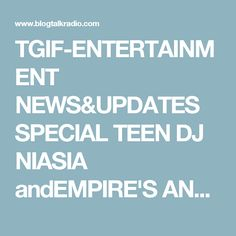 TGIF-ENTERTAINMENT NEWS&UPDATES SPECIAL TEEN DJ NIASIA andEMPIRE'S ANDRE…
